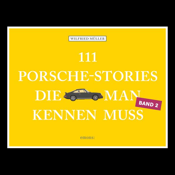 111 Porsche-Stories, die man kennen muss (Band 2)